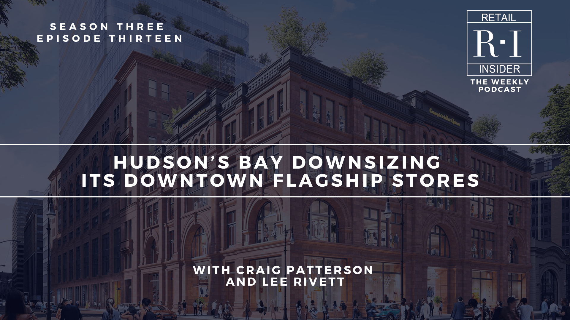 Season 3, Episode 13: Hudson's Bay Downsizing its Downtown Flagship Stores
